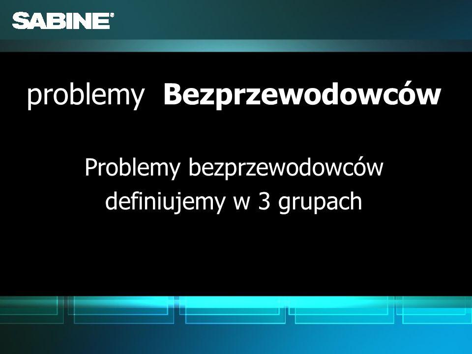 Problemy bezprzewodowców definiujemy w 3 grupach Problemy bezprzewodowców definiujemy w 3 grupach problemy Bezprzewodowców