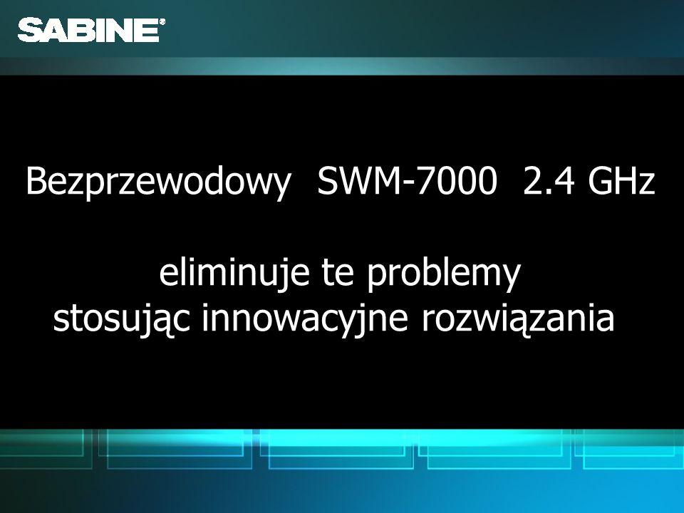 Bezprzewodowy SWM-7000 2.4 GHz eliminuje te problemy stosując innowacyjne rozwiązania