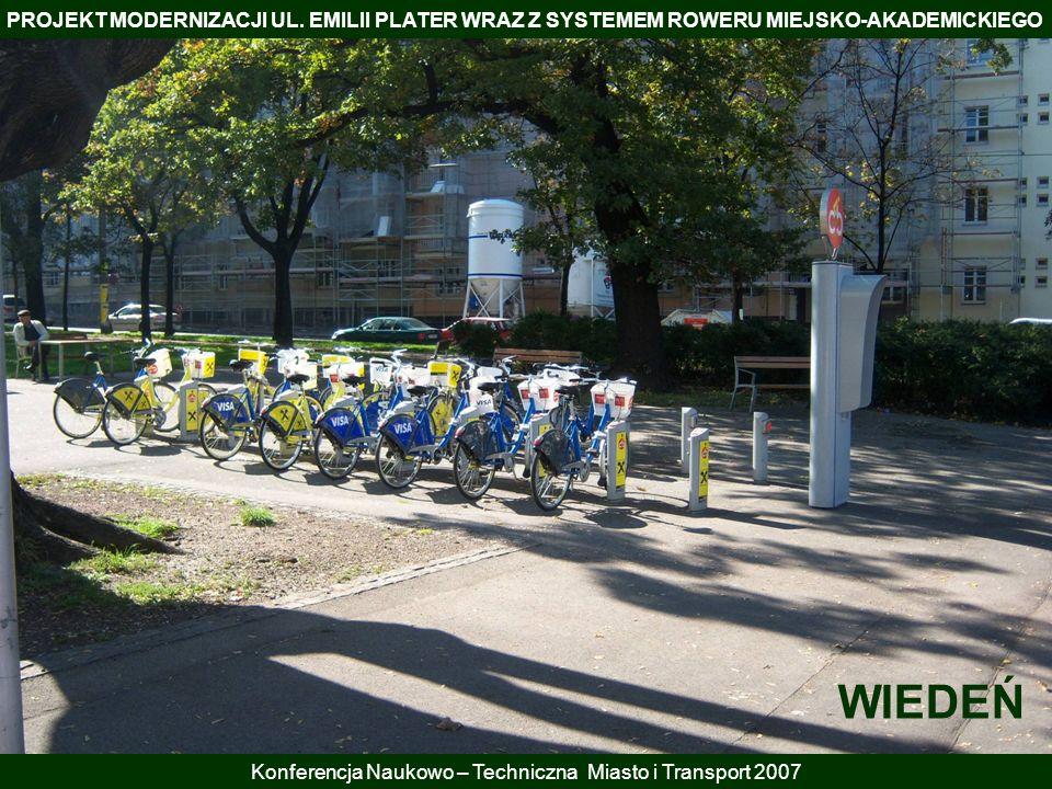 PROJEKT MODERNIZACJI UL. EMILII PLATER WRAZ Z SYSTEMEM ROWERU MIEJSKO-AKADEMICKIEGO Konferencja Naukowo – Techniczna Miasto i Transport 2007 WIEDEŃ
