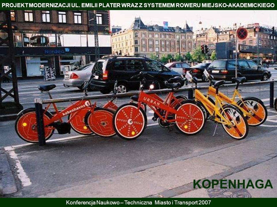 PROJEKT MODERNIZACJI UL. EMILII PLATER WRAZ Z SYSTEMEM ROWERU MIEJSKO-AKADEMICKIEGO Konferencja Naukowo – Techniczna Miasto i Transport 2007 KOPENHAGA