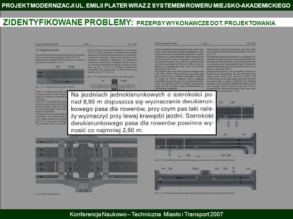 PROJEKT MODERNIZACJI UL. EMILII PLATER WRAZ Z SYSTEMEM ROWERU MIEJSKO-AKADEMICKIEGO Konferencja Naukowo – Techniczna Miasto i Transport 2007 ZIDENTYFI