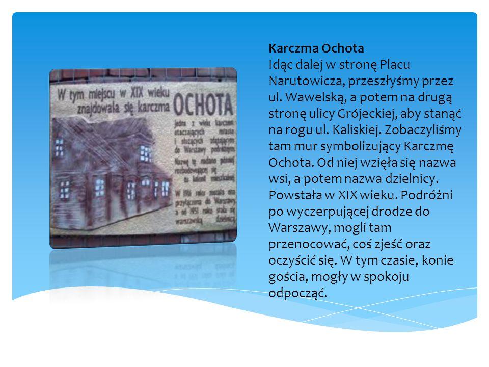 Karczma Ochota Idąc dalej w stronę Placu Narutowicza, przeszłyśmy przez ul. Wawelską, a potem na drugą stronę ulicy Grójeckiej, aby stanąć na rogu ul.