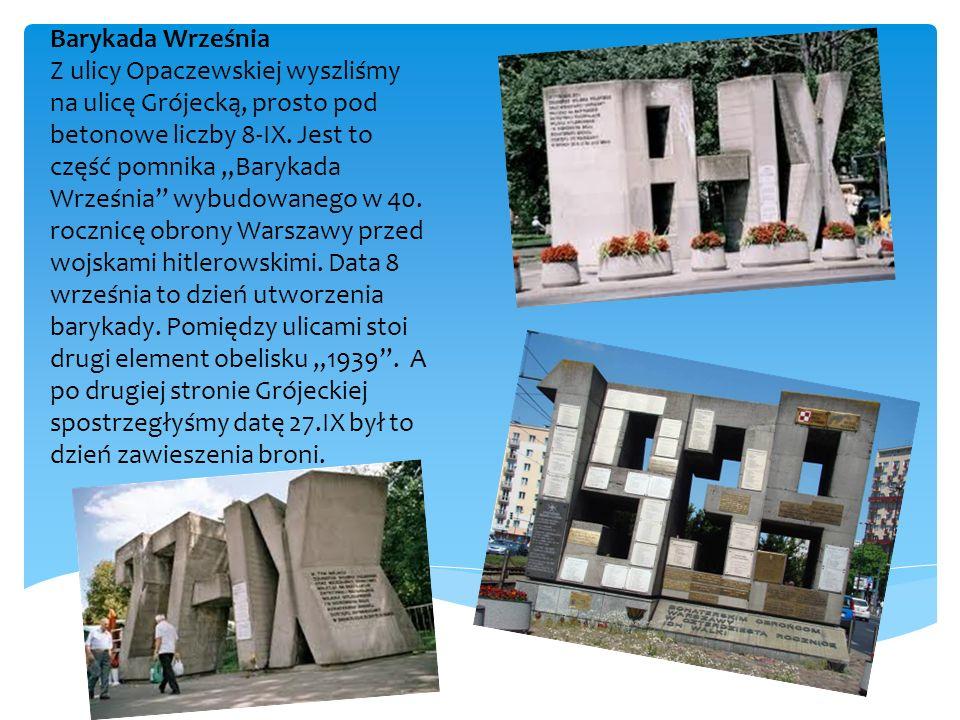 Barykada Września Z ulicy Opaczewskiej wyszliśmy na ulicę Grójecką, prosto pod betonowe liczby 8-IX. Jest to część pomnika Barykada Września wybudowan