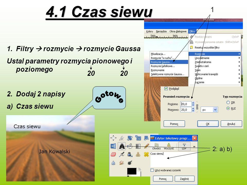4.1 Czas siewu 1.Filtry rozmycie rozmycie Gaussa Ustal parametry rozmycia pionowego i poziomego 2.Dodaj 2 napisy a)Czas siewu b)Jan Kowalski 20 1 2: a