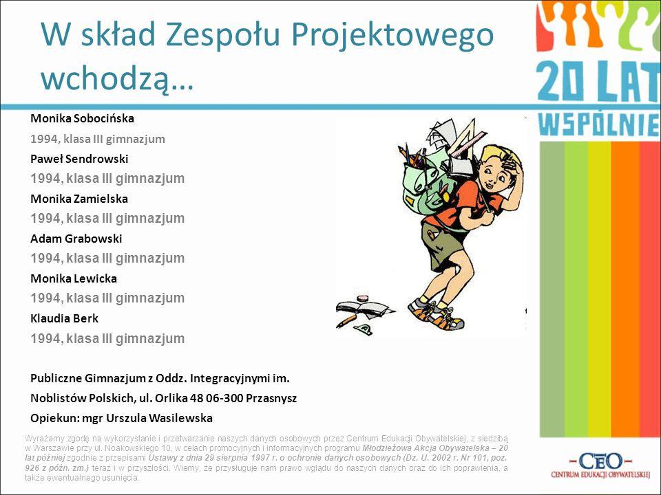 Monika Sobocińska 1994, klasa III gimnazjum Paweł Sendrowski 1994, klasa III gimnazjum Monika Zamielska 1994, klasa III gimnazjum Adam Grabowski 1994,