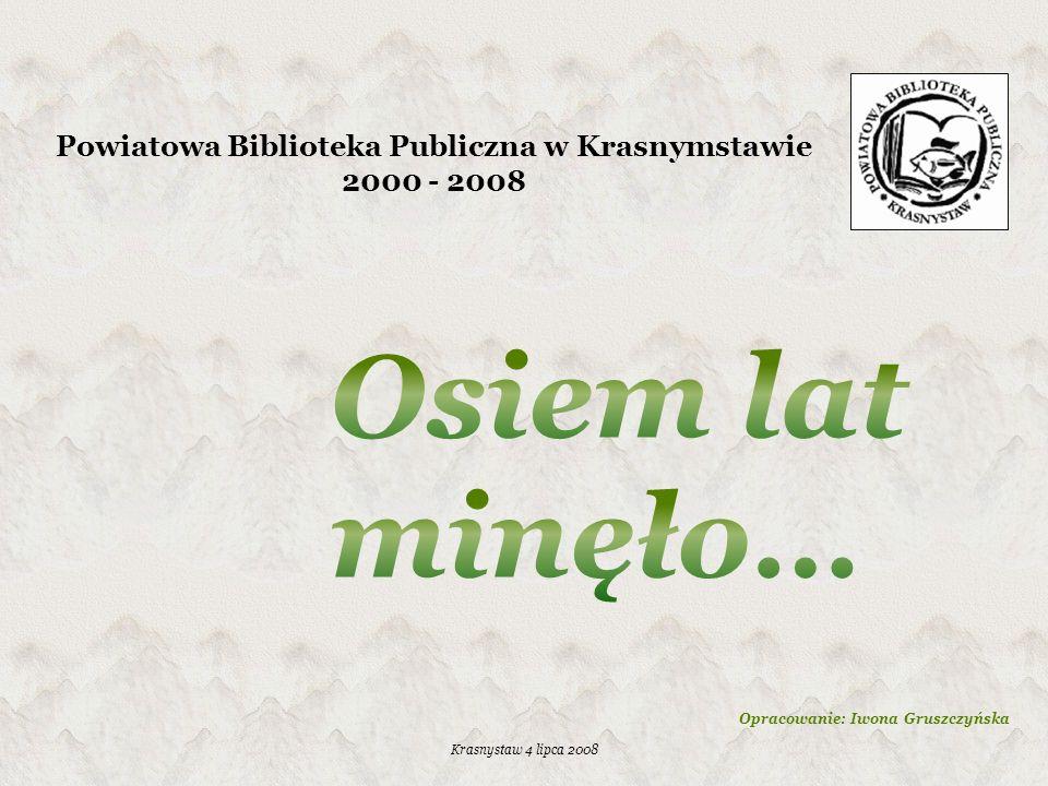 Powiatowa Biblioteka Publiczna w Krasnymstawie 2000 - 2008 Krasnystaw 4 lipca 2008 Opracowanie: Iwona Gruszczyńska