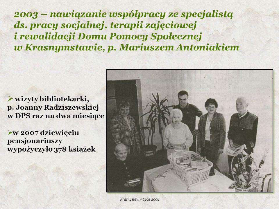 2003 – nawiązanie współpracy ze specjalistą ds. pracy socjalnej, terapii zajęciowej i rewalidacji Domu Pomocy Społecznej w Krasnymstawie, p. Mariuszem