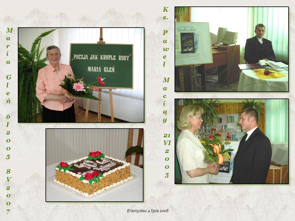 Krasnystaw 4 lipca 2008 MariaGleń6I20058V2007MariaGleń6I20058V2007 K s. P aw e ł M a c i ą g 21 VI 2 0 0 5