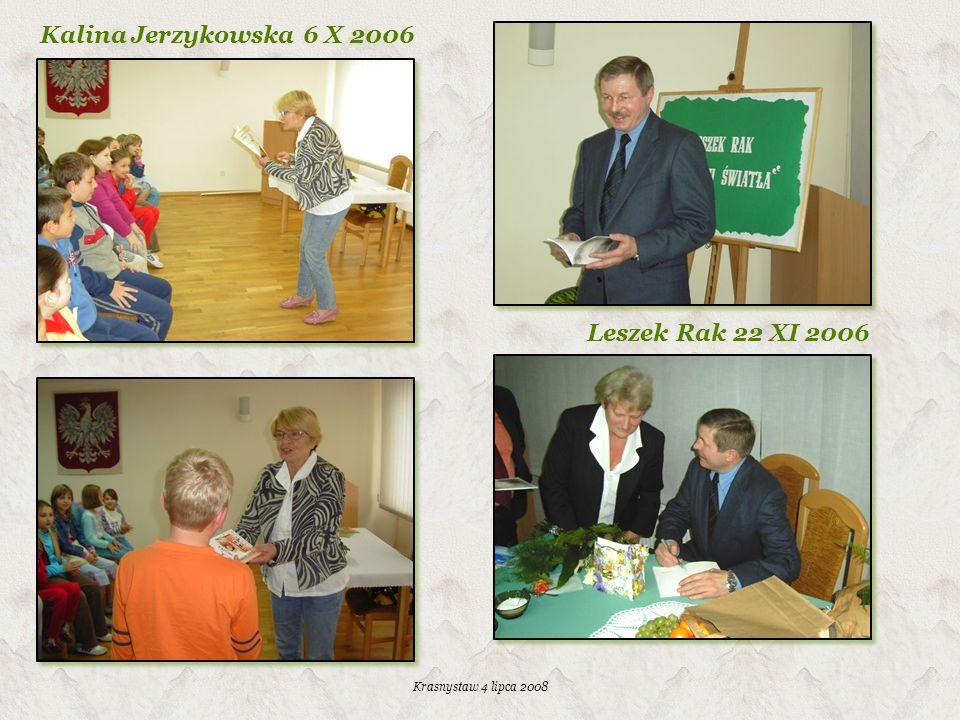 Krasnystaw 4 lipca 2008 Kalina Jerzykowska 6 X 2006 Leszek Rak 22 XI 2006
