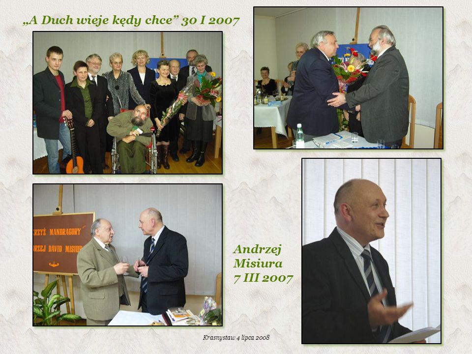 Krasnystaw 4 lipca 2008 A Duch wieje kędy chce 30 I 2007 Andrzej Misiura 7 III 2007