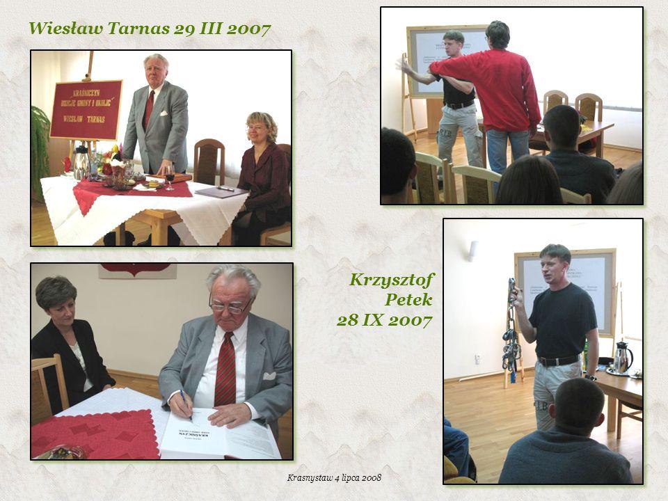 Krasnystaw 4 lipca 2008 Wiesław Tarnas 29 III 2007 Krzysztof Petek 28 IX 2007