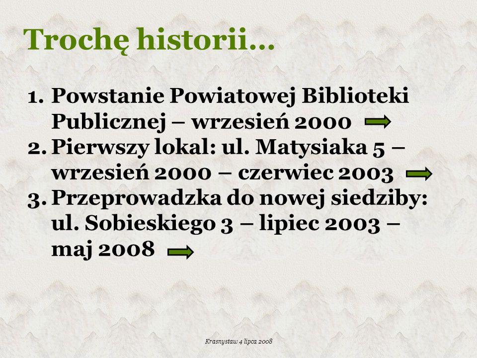 Krasnystaw 4 lipca 2008 Trochę historii… 1.Powstanie Powiatowej Biblioteki Publicznej – wrzesień 2000 2.Pierwszy lokal: ul. Matysiaka 5 – wrzesień 200