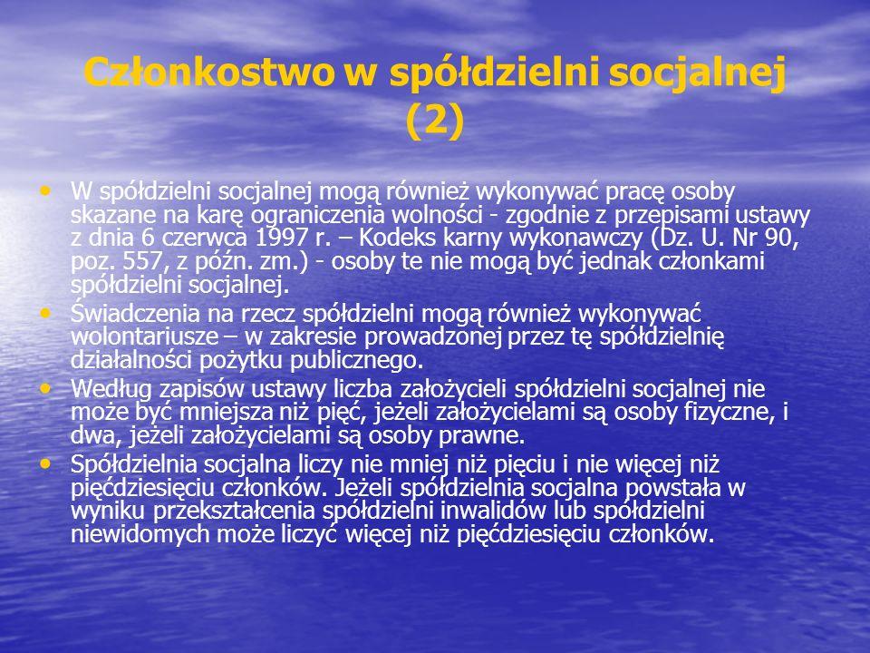 Członkostwo w spółdzielni socjalnej (2) W spółdzielni socjalnej mogą również wykonywać pracę osoby skazane na karę ograniczenia wolności - zgodnie z przepisami ustawy z dnia 6 czerwca 1997 r.