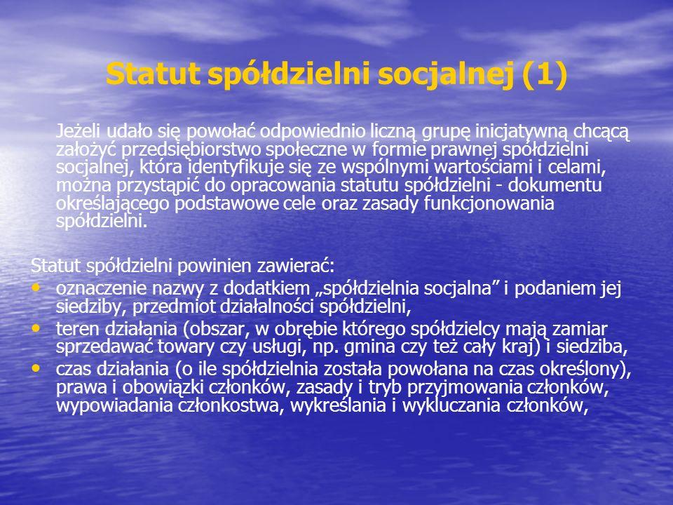Statut spółdzielni socjalnej (1) Jeżeli udało się powołać odpowiednio liczną grupę inicjatywną chcącą założyć przedsiębiorstwo społeczne w formie prawnej spółdzielni socjalnej, która identyfikuje się ze wspólnymi wartościami i celami, można przystąpić do opracowania statutu spółdzielni - dokumentu określającego podstawowe cele oraz zasady funkcjonowania spółdzielni.