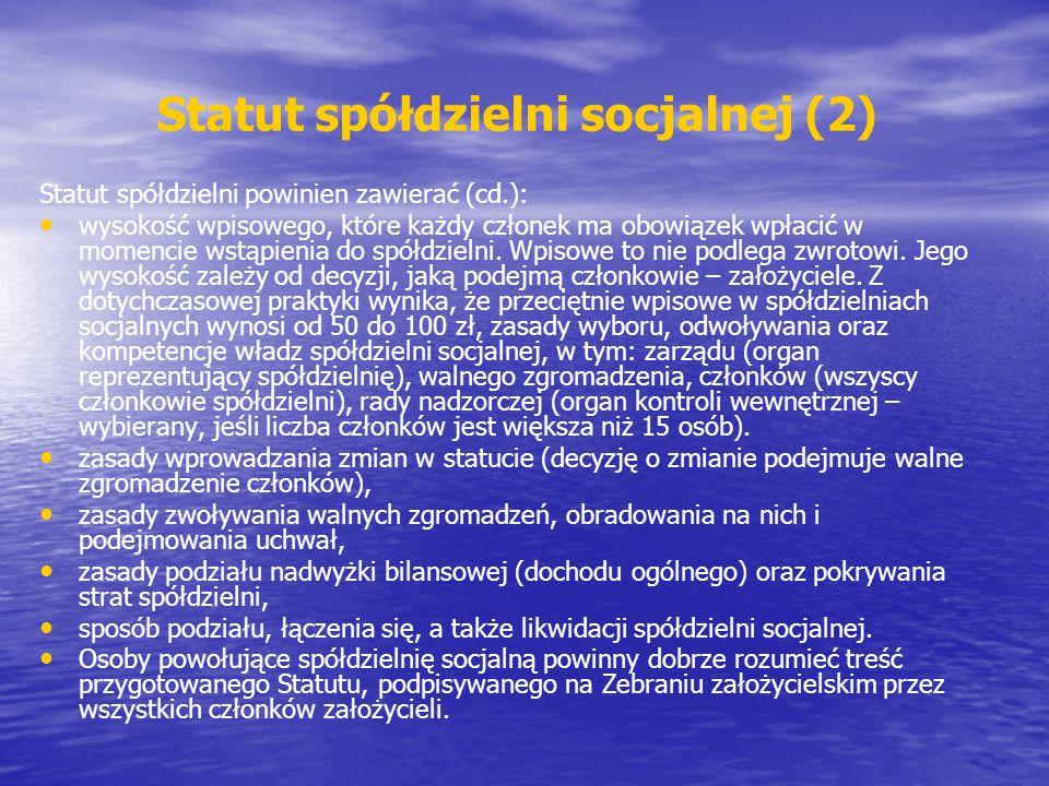 Statut spółdzielni socjalnej (2) Statut spółdzielni powinien zawierać (cd.): wysokość wpisowego, które każdy członek ma obowiązek wpłacić w momencie wstąpienia do spółdzielni.