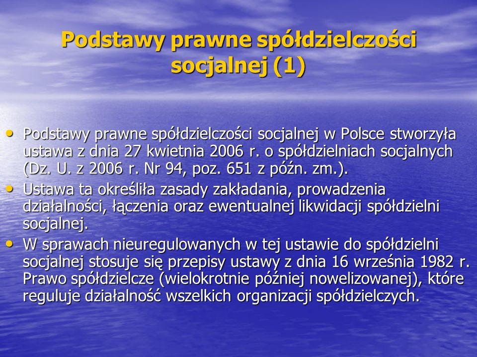Podstawy prawne spółdzielczości socjalnej (1) Podstawy prawne spółdzielczości socjalnej w Polsce stworzyła ustawa z dnia 27 kwietnia 2006 r.