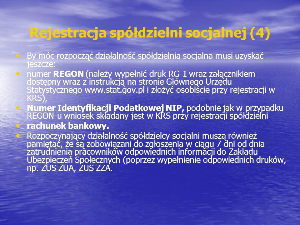 Rejestracja spółdzielni socjalnej (4) By móc rozpocząć działalność spółdzielnia socjalna musi uzyskać jeszcze: numer REGON (należy wypełnić druk RG-1 wraz załącznikiem dostępny wraz z instrukcją na stronie Głównego Urzędu Statystycznego www.stat.gov.pl i złożyć osobiście przy rejestracji w KRS), Numer Identyfikacji Podatkowej NIP, podobnie jak w przypadku REGON-u wniosek składany jest w KRS przy rejestracji spółdzielni rachunek bankowy.