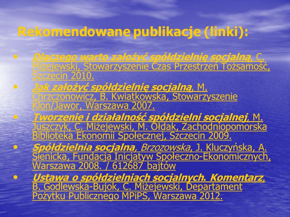 Rekomendowane publikacje (linki): Dlaczego warto założyć spółdzielnię socjalną, C.