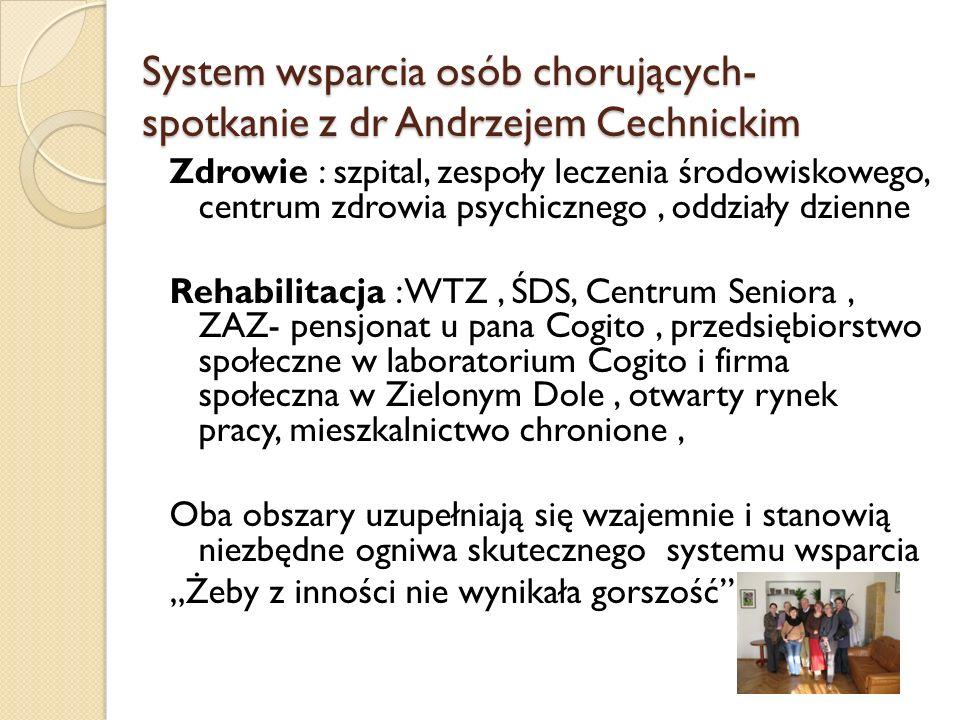 System wsparcia osób chorujących- spotkanie z dr Andrzejem Cechnickim Zdrowie : szpital, zespoły leczenia środowiskowego, centrum zdrowia psychicznego
