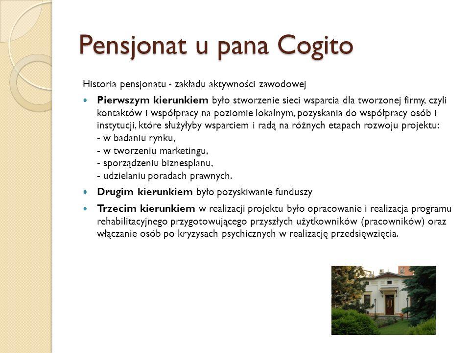 Pensjonat u pana Cogito - rozwój W marcu 2007 poprzez Laboratorium Cogito sp.z o.o powstały dwie następne firmy społeczne – Wypożyczalnia Rowerów Cogito oraz Catering Cogito, które obecnie dają zatrudnienie wspierane dwudziestu osobom po kryzysach psychicznych.