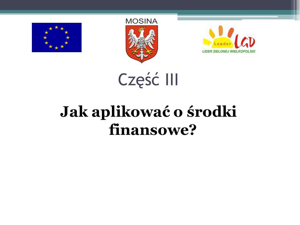 Część III Jak aplikować o środki finansowe?