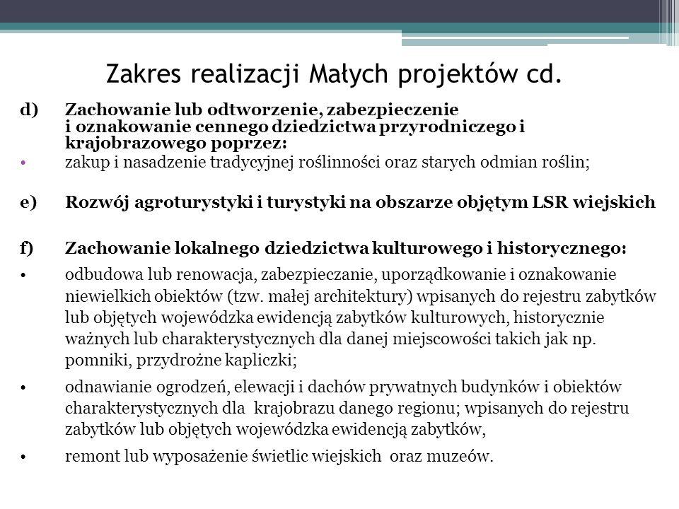 Zakres realizacji Małych projektów cd. d)Zachowanie lub odtworzenie, zabezpieczenie i oznakowanie cennego dziedzictwa przyrodniczego i krajobrazowego