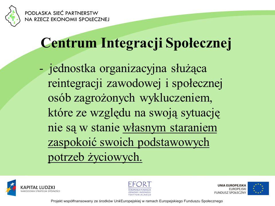Centrum Integracji Społecznej - jednostka organizacyjna służąca reintegracji zawodowej i społecznej osób zagrożonych wykluczeniem, które ze względu na