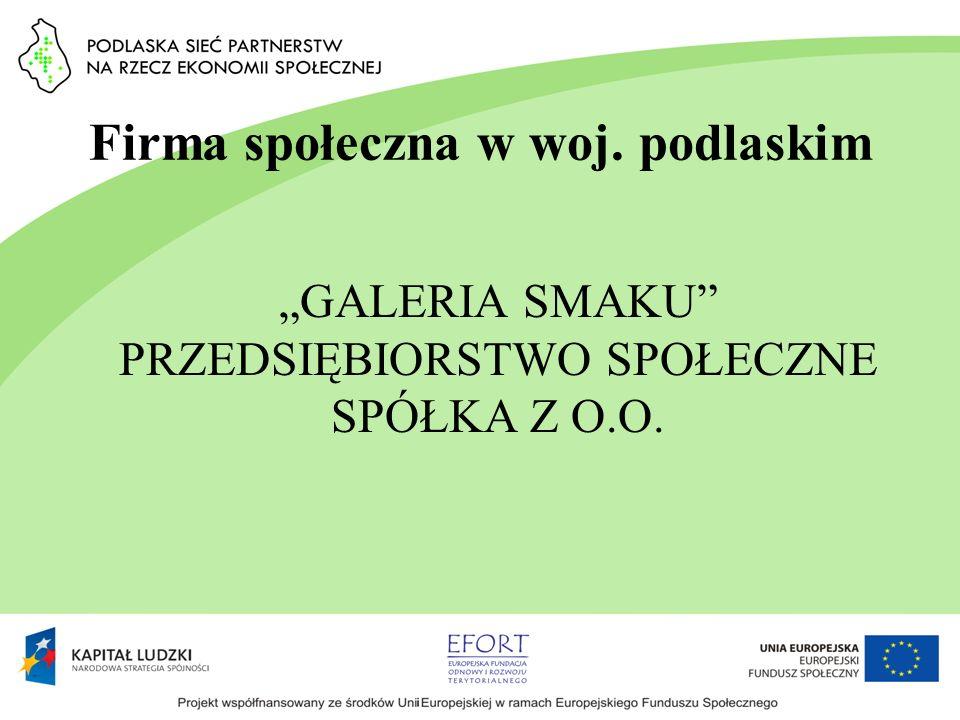 Firma społeczna w woj. podlaskim GALERIA SMAKU PRZEDSIĘBIORSTWO SPOŁECZNE SPÓŁKA Z O.O.