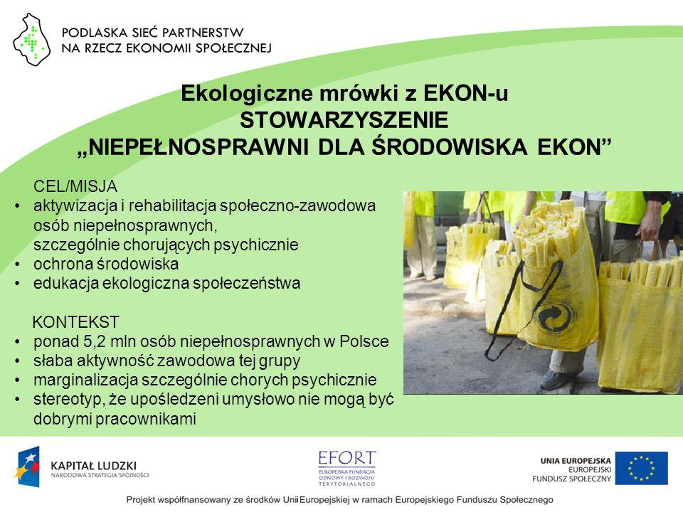 Ekologiczne mrówki z EKON-u STOWARZYSZENIE NIEPEŁNOSPRAWNI DLA ŚRODOWISKA EKON CEL/MISJA aktywizacja i rehabilitacja społeczno-zawodowa osób niepełnos
