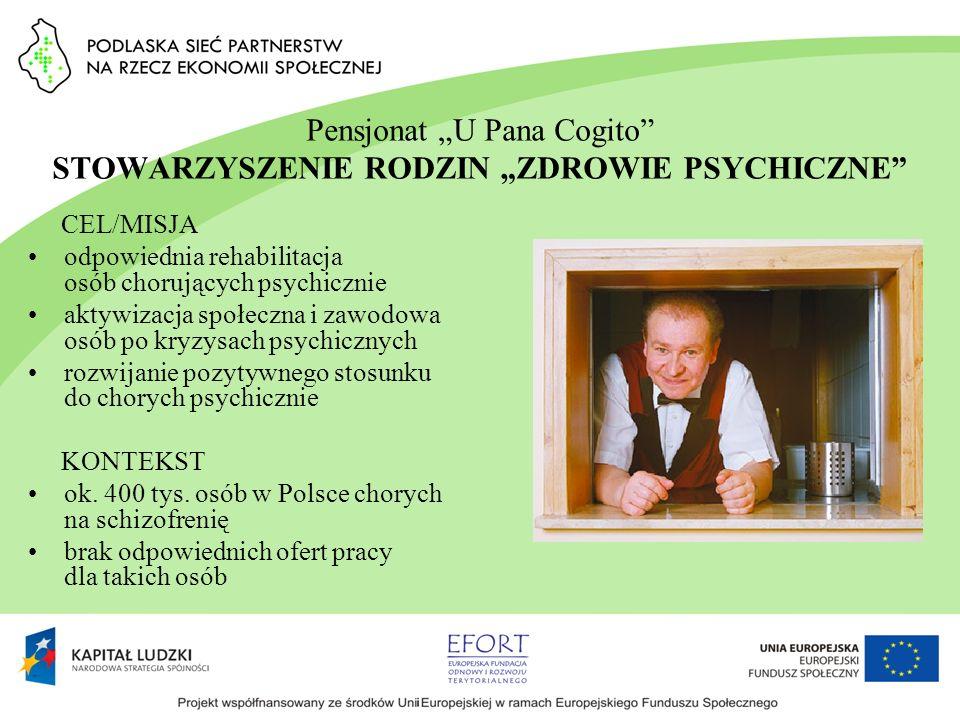 Pensjonat U Pana Cogito STOWARZYSZENIE RODZIN ZDROWIE PSYCHICZNE CEL/MISJA odpowiednia rehabilitacja osób chorujących psychicznie aktywizacja społeczn