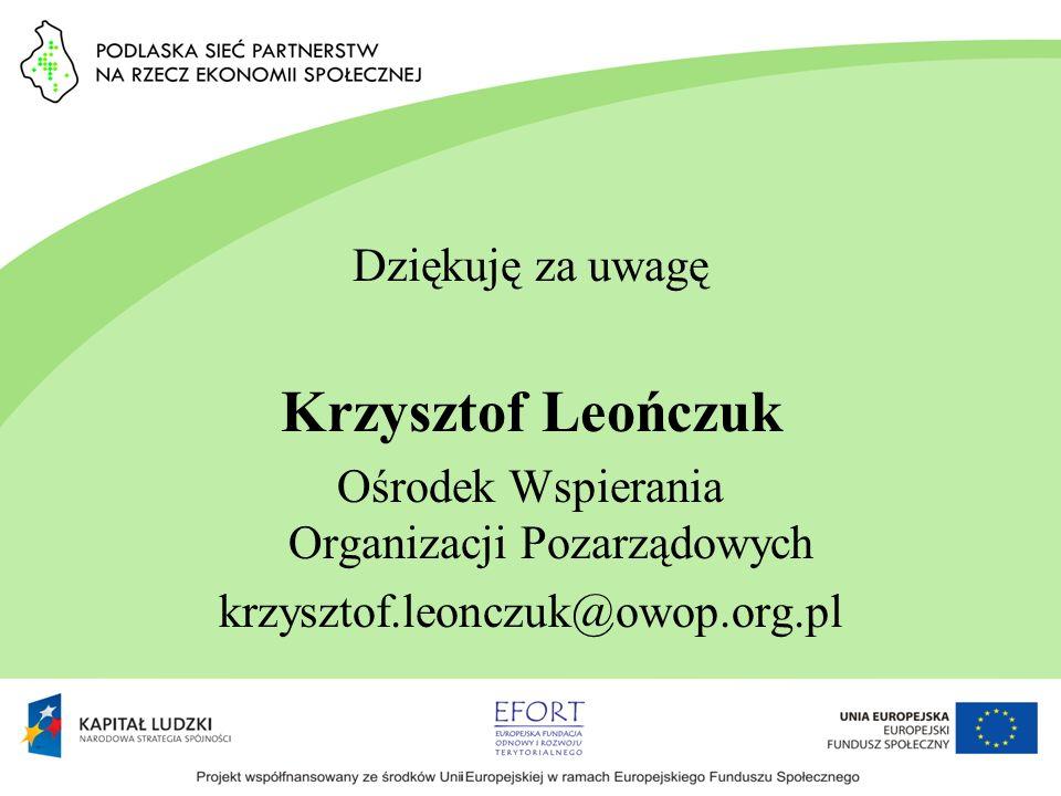 Dziękuję za uwagę Krzysztof Leończuk Ośrodek Wspierania Organizacji Pozarządowych krzysztof.leonczuk@owop.org.pl