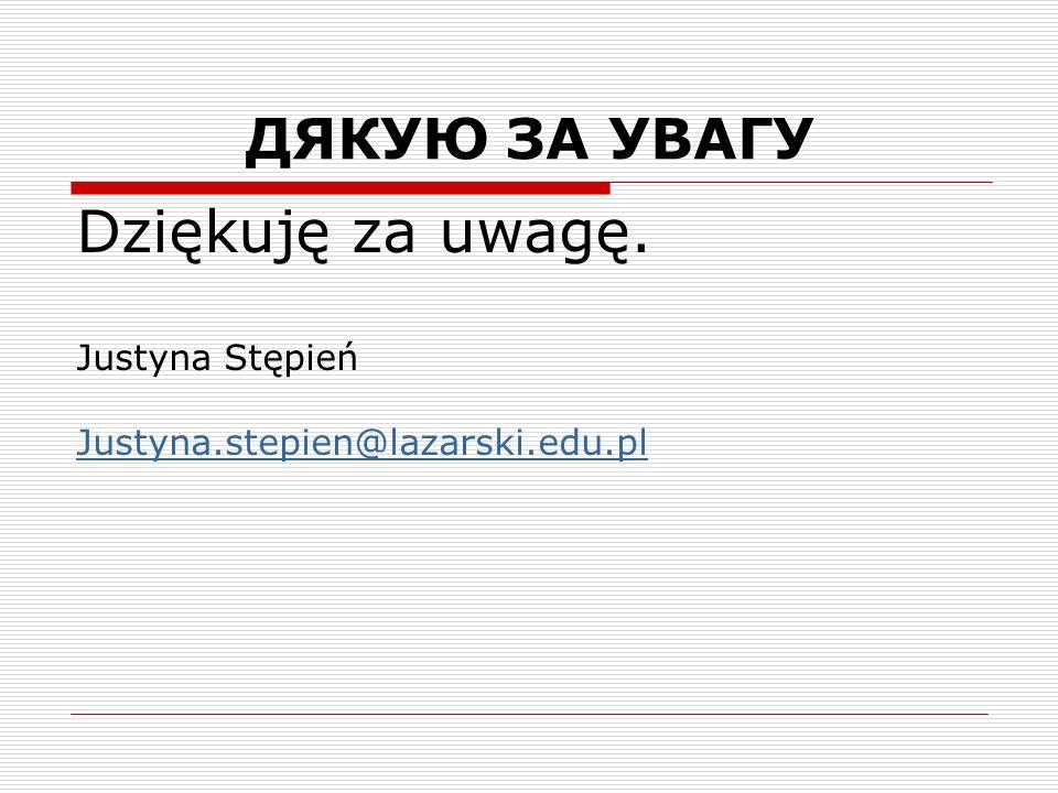 ДЯКУЮ ЗА УВАГУ Dziękuję za uwagę. Justyna Stępień Justyna.stepien@lazarski.edu.pl