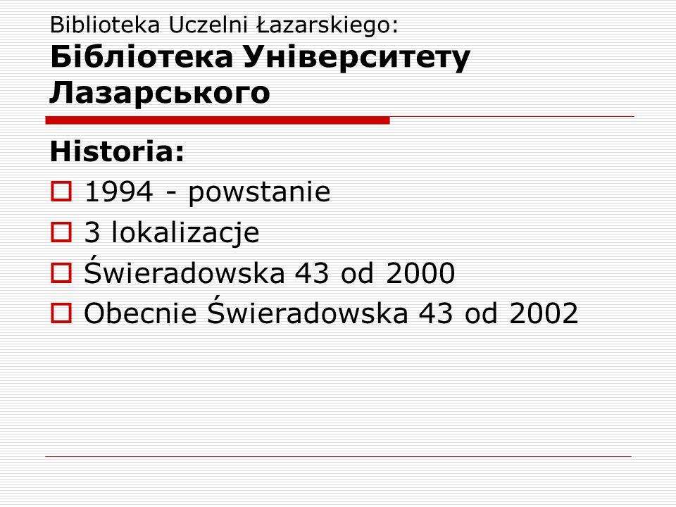 Biblioteka Uczelni Łazarskiego: Бібліотека Університету Лазарського Historia: 1994 - powstanie 3 lokalizacje Świeradowska 43 od 2000 Obecnie Świeradowska 43 od 2002
