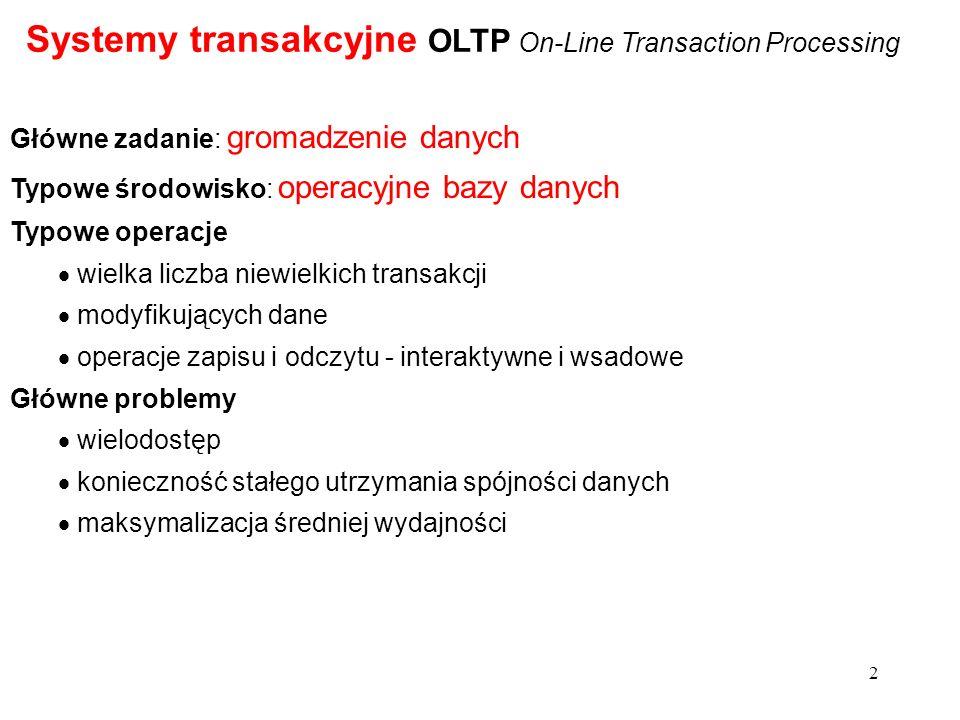 2 Główne zadanie: gromadzenie danych Typowe środowisko: operacyjne bazy danych Typowe operacje wielka liczba niewielkich transakcji modyfikujących dan