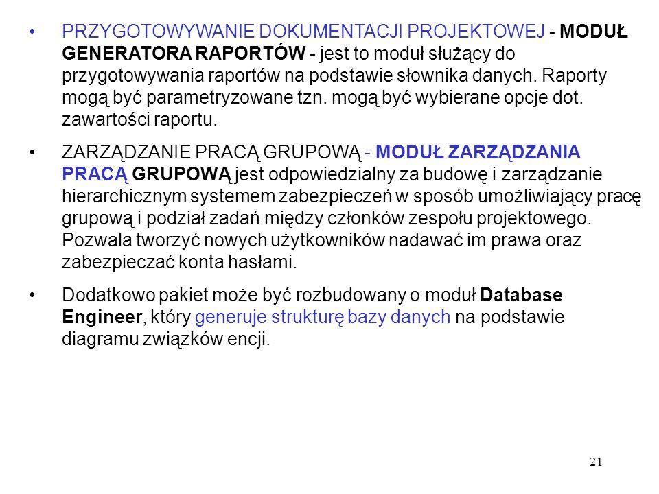 21 PRZYGOTOWYWANIE DOKUMENTACJI PROJEKTOWEJ - MODUŁ GENERATORA RAPORTÓW - jest to moduł służący do przygotowywania raportów na podstawie słownika dany