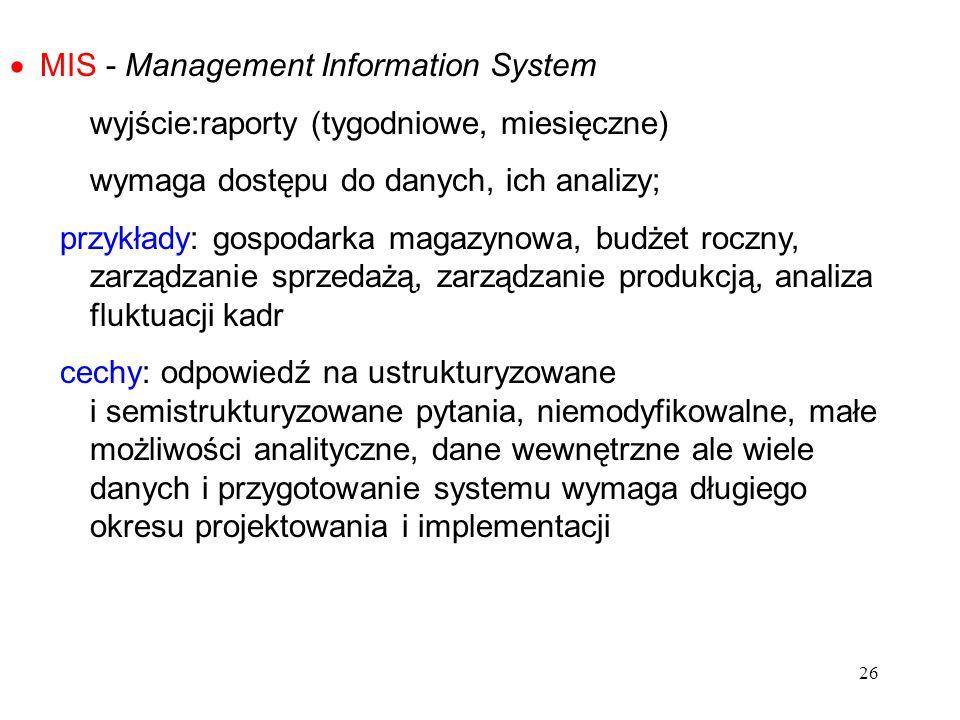 26 MIS - Management Information System wyjście:raporty (tygodniowe, miesięczne) wymaga dostępu do danych, ich analizy; przykłady: gospodarka magazynow