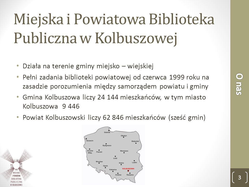 Działa na terenie gminy miejsko – wiejskiej Pełni zadania biblioteki powiatowej od czerwca 1999 roku na zasadzie porozumienia między samorządem powiat