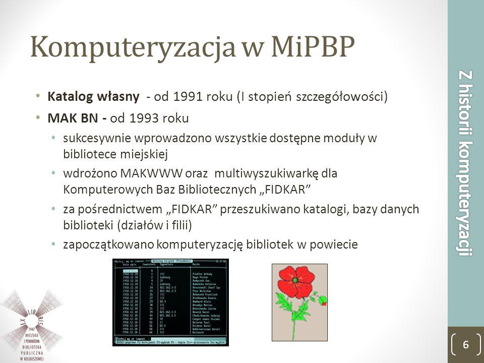 Komputeryzacja w MiPBP Katalog własny - od 1991 roku (I stopień szczegółowości) MAK BN - od 1993 roku sukcesywnie wprowadzono wszystkie dostępne moduł