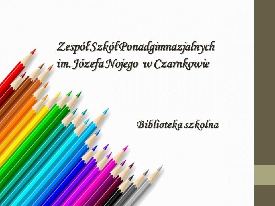 Zespół Szkół Ponadgimnazjalnych im. Józefa Nojego w Czarnkowie Biblioteka szkolna