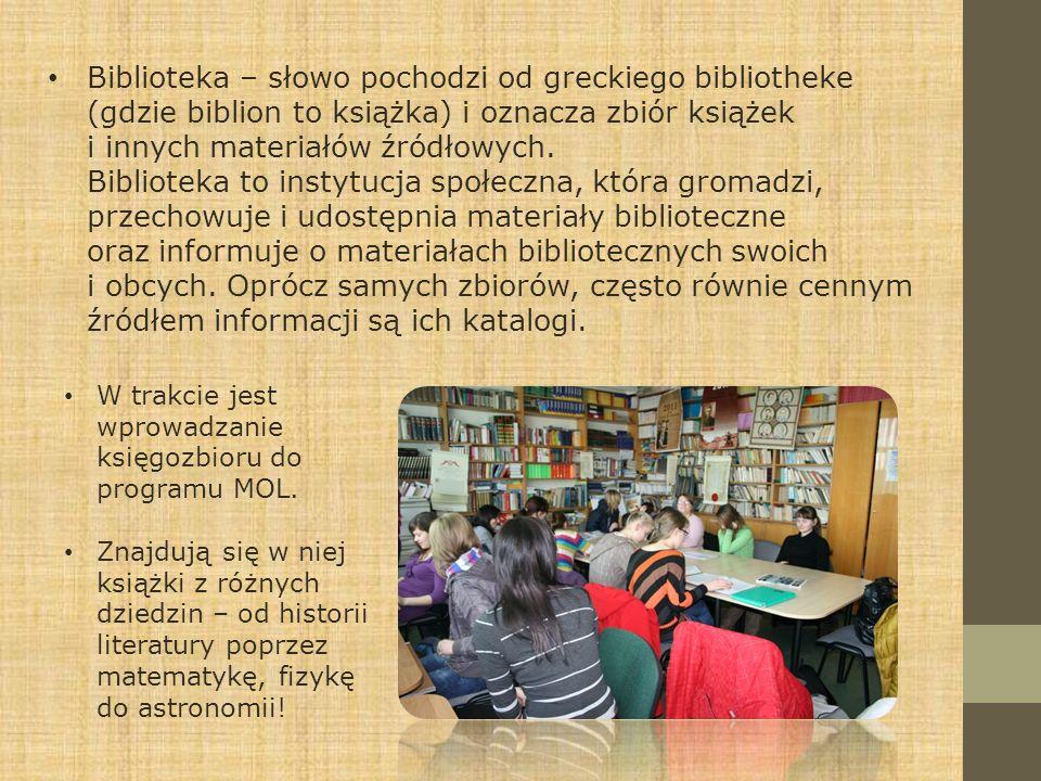 Biblioteka – słowo pochodzi od greckiego bibliotheke (gdzie biblion to książka) i oznacza zbiór książek i innych materiałów źródłowych. Biblioteka to