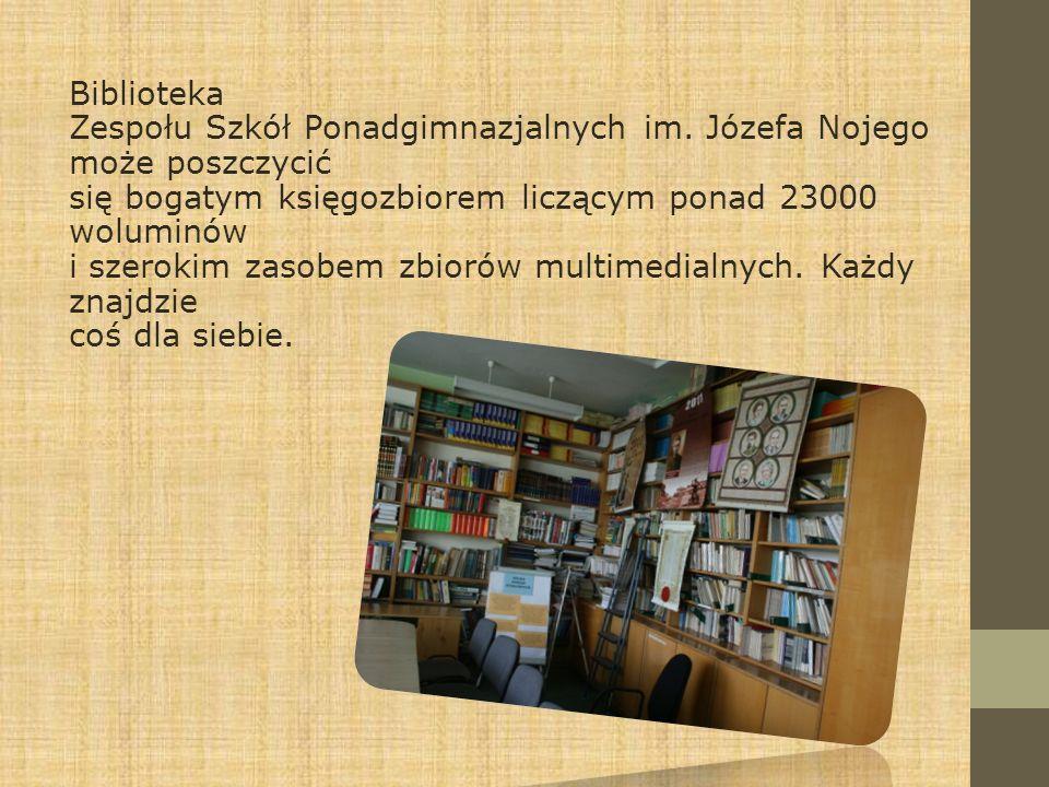 Biblioteka Zespołu Szkół Ponadgimnazjalnych im. Józefa Nojego może poszczycić się bogatym księgozbiorem liczącym ponad 23000 woluminów i szerokim zaso