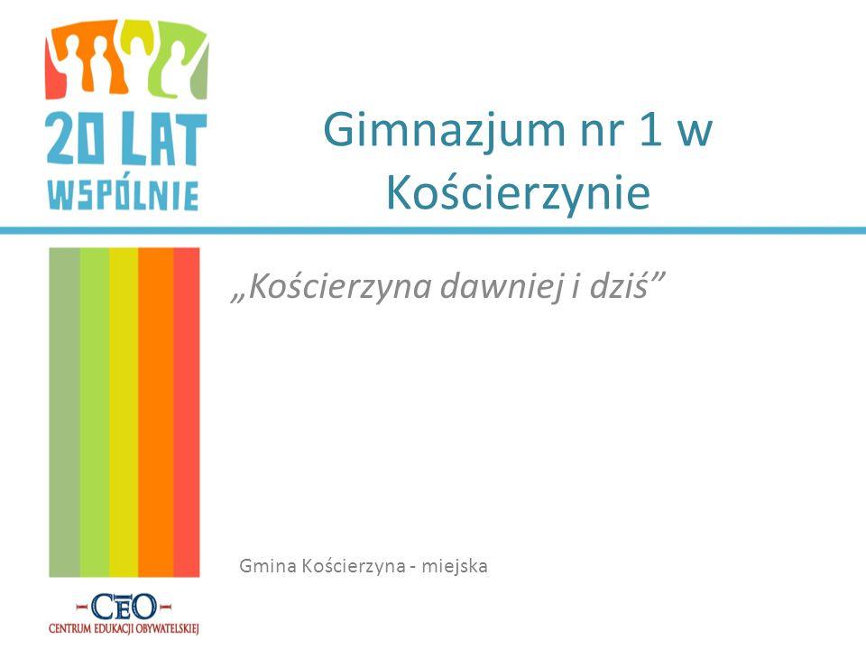 Gimnazjum nr 1 w Kościerzynie Kościerzyna dawniej i dziś Gmina Kościerzyna - miejska