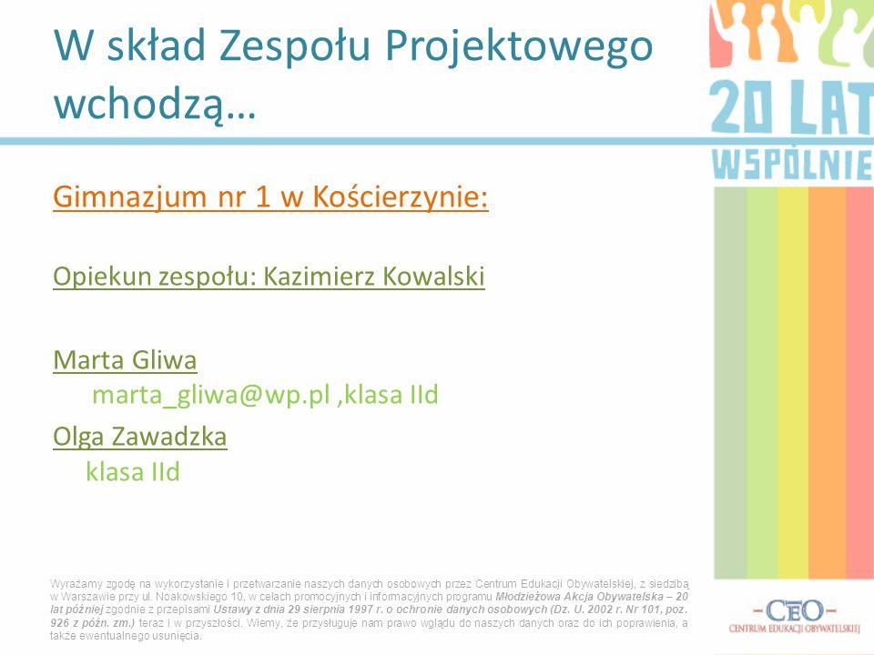 Gimnazjum nr 1 w Kościerzynie: Opiekun zespołu: Kazimierz Kowalski Marta Gliwa marta_gliwa@wp.pl,klasa IId Olga Zawadzka klasa IId W skład Zespołu Pro