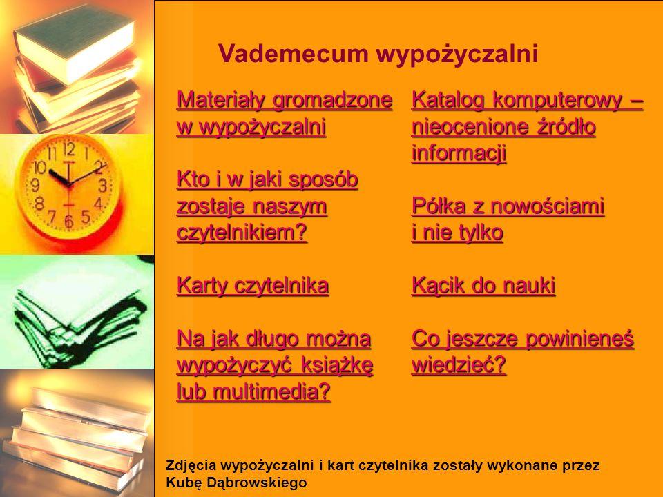 Vademecum wypożyczalni Materiały gromadzone Materiały gromadzone w wypożyczalni w wypożyczalni Kto i w jaki sposób zostaje naszym czytelnikiem? Kto i