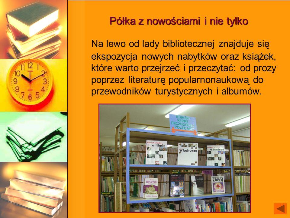 Półka z nowościami i nie tylko Na lewo od lady bibliotecznej znajduje się ekspozycja nowych nabytków oraz książek, które warto przejrzeć i przeczytać: