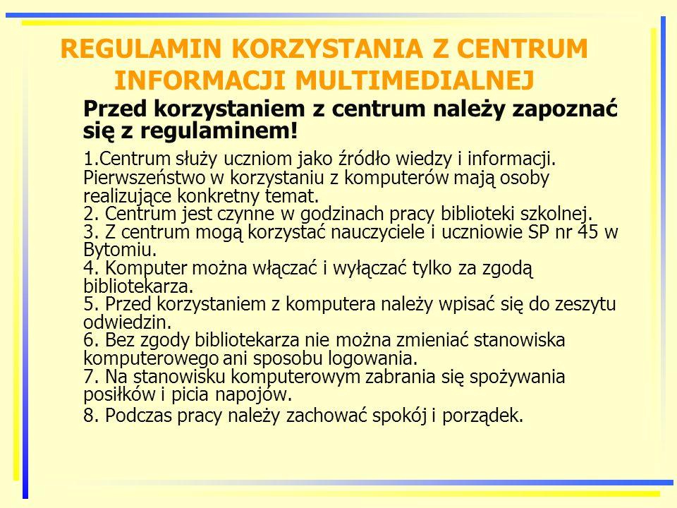 REGULAMIN KORZYSTANIA Z CENTRUM INFORMACJI MULTIMEDIALNEJ Przed korzystaniem z centrum należy zapoznać się z regulaminem.