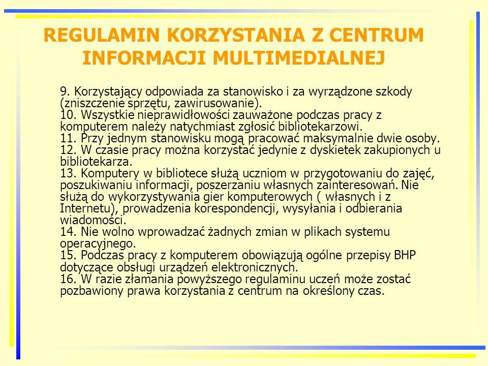 REGULAMIN KORZYSTANIA Z CENTRUM INFORMACJI MULTIMEDIALNEJ 9.