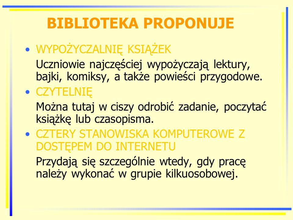 BIBLIOTEKA PROPONUJE WYPOŻYCZALNIĘ KSIĄŻEK Uczniowie najczęściej wypożyczają lektury, bajki, komiksy, a także powieści przygodowe.