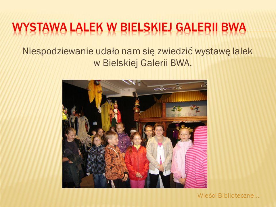 Niespodziewanie udało nam się zwiedzić wystawę lalek w Bielskiej Galerii BWA.