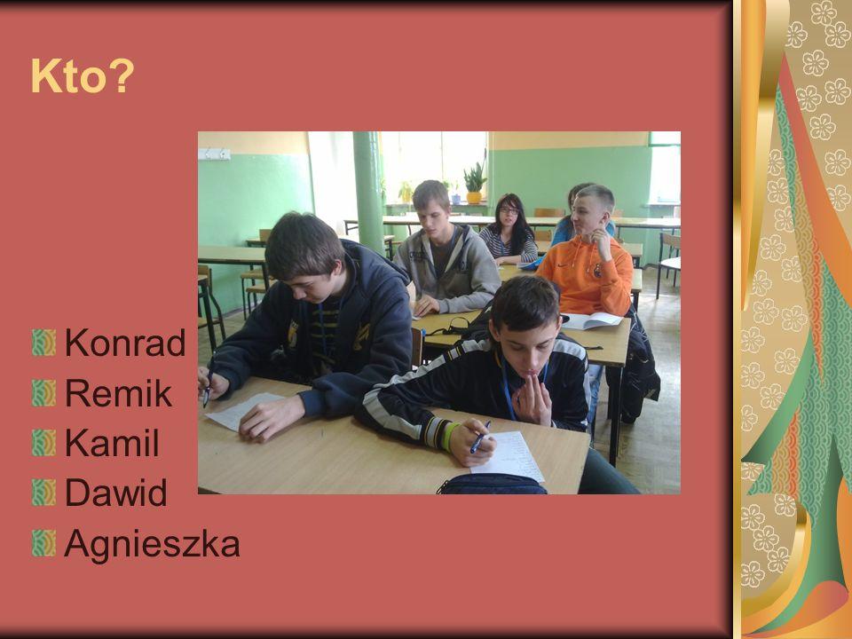 Kto? Konrad Remik Kamil Dawid Agnieszka
